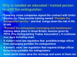 why is needed an educated trained person to refill fire extinguisher