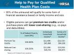 help to pay for qualified health plan costs
