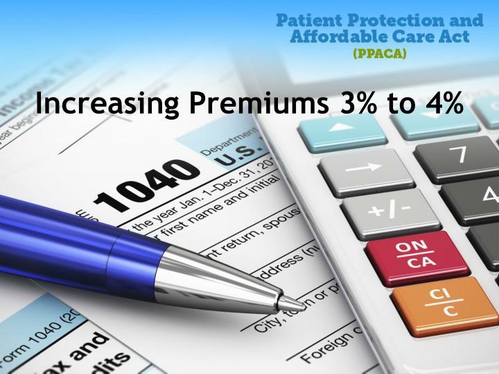 Increasing Premiums 3% to 4%
