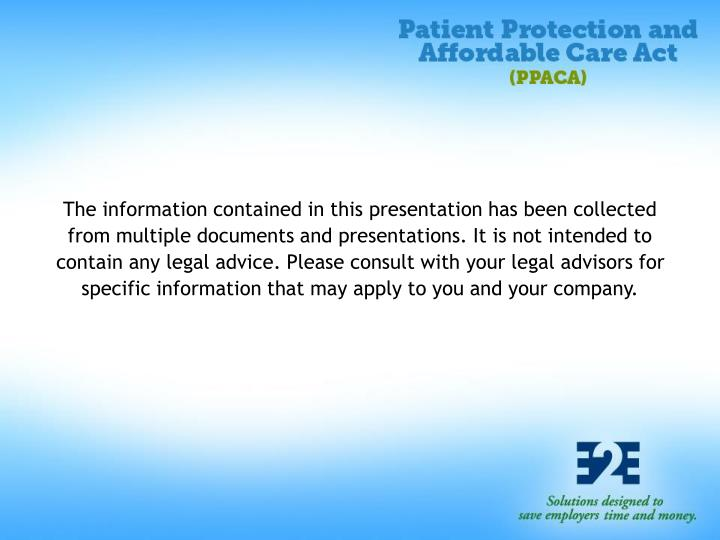 The information contained in this presentation has been collected from multiple documents and presentations. It is not intended to contain any legal advice. Please consult with your legal advisors for specific information that may apply to you and your company.