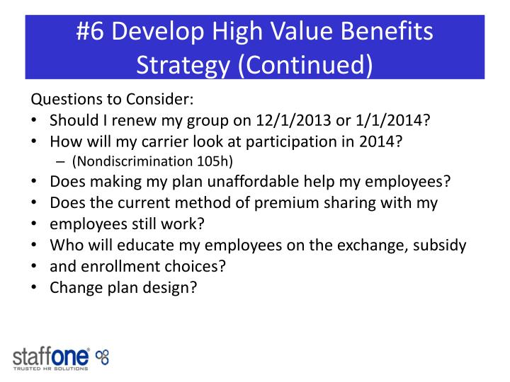 #6 Develop High Value Benefits Strategy (Continued)