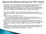 special enrollment periods for pcip clients
