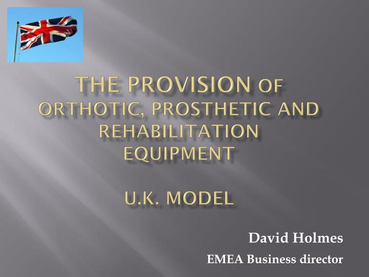 the provision of orthotic prosthetic and rehabilitation equipment u k model n.