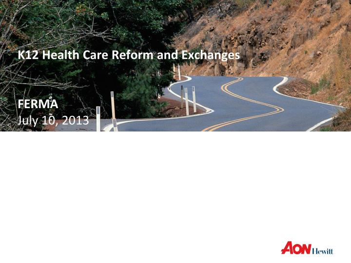 k12 health care reform and exchanges ferma july 10 2013 n.