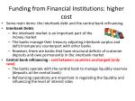 funding from financial institutions higher cost