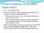 is there anything i can do about estate taxes