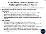 a new era in american healthcare realizing the potential of reform1