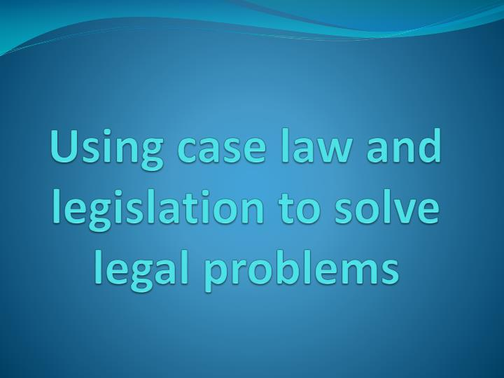 using case law and legislation to solve legal problems n.