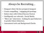 always be recruiting