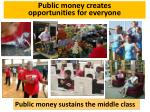 public money creates opportunities for everyone