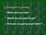 3 questions to answer