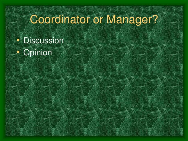 Coordinator or Manager?
