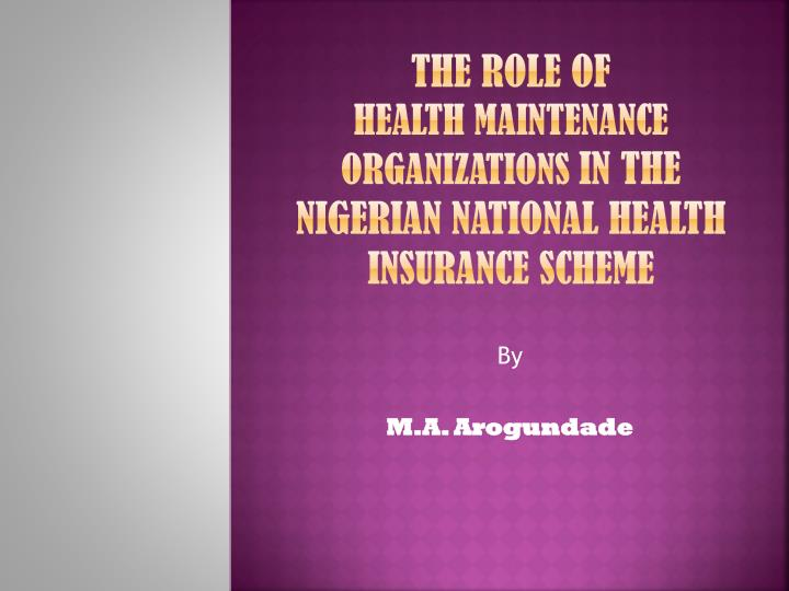 the role of health maintenance organizations in the nigerian national health insurance scheme n.