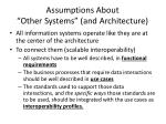 assumptions about other systems and architecture1