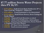 7 77 million storm water projects thru fy 16 17