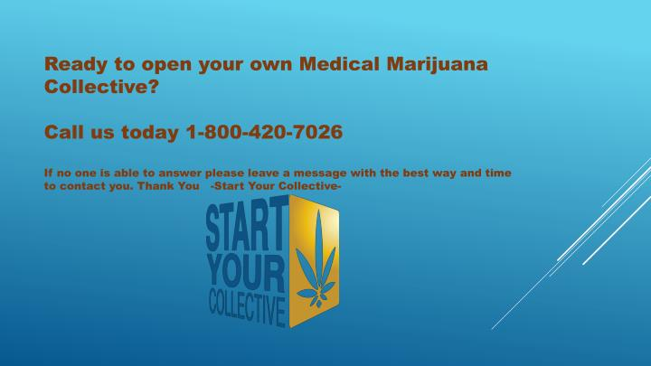 Ready to open your own Medical Marijuana Collective?