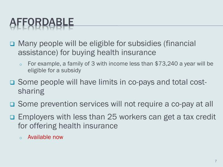Many people will be eligible for subsidies (financial assistance) for buying health insurance