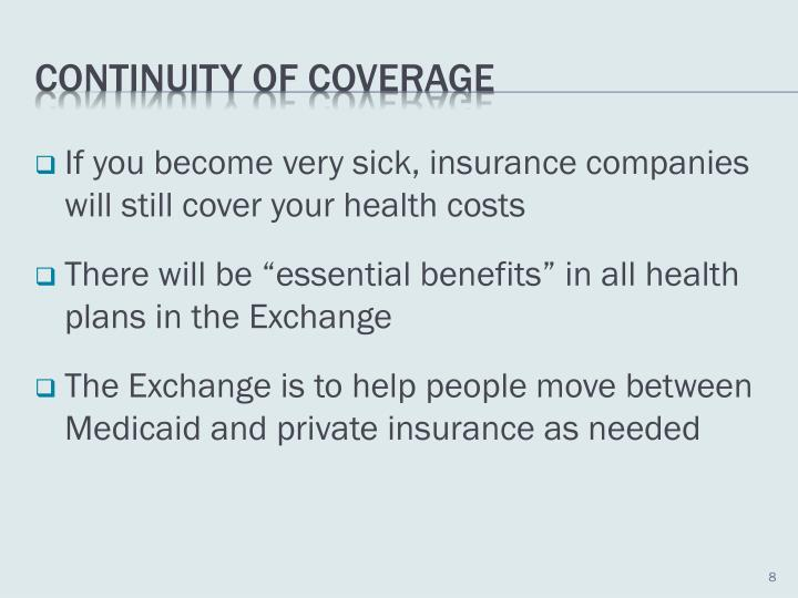 If you become very sick, insurance companies will still cover your health costs