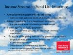 income streams to fund life insurance