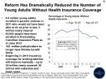 reform has dramatically reduced the number of young adults without health insurance coverage