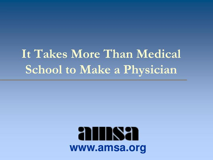 it takes more than medical school to make a physician n.