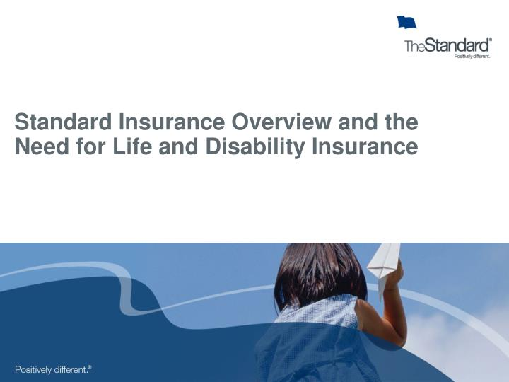 standard insurance overview and the need for life and disability insurance n.