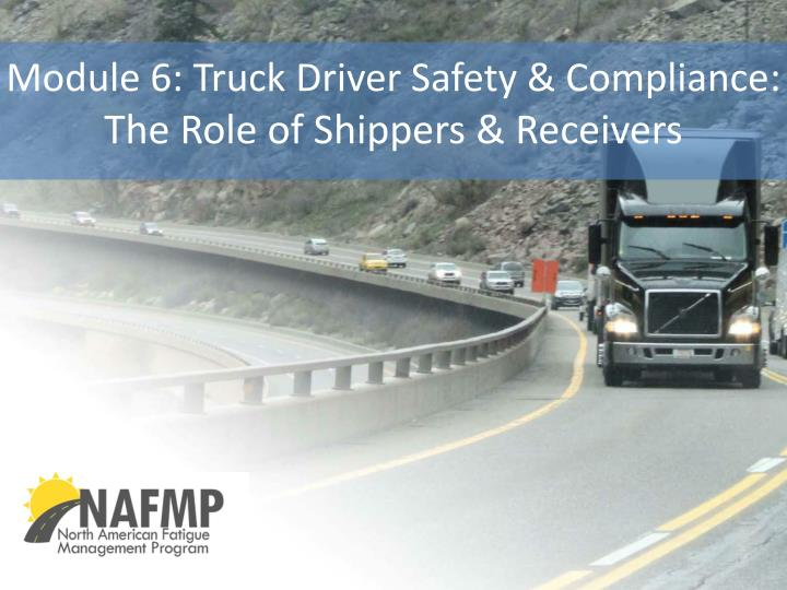 module 6 truck driver safety compliance the role of shippers receivers n.
