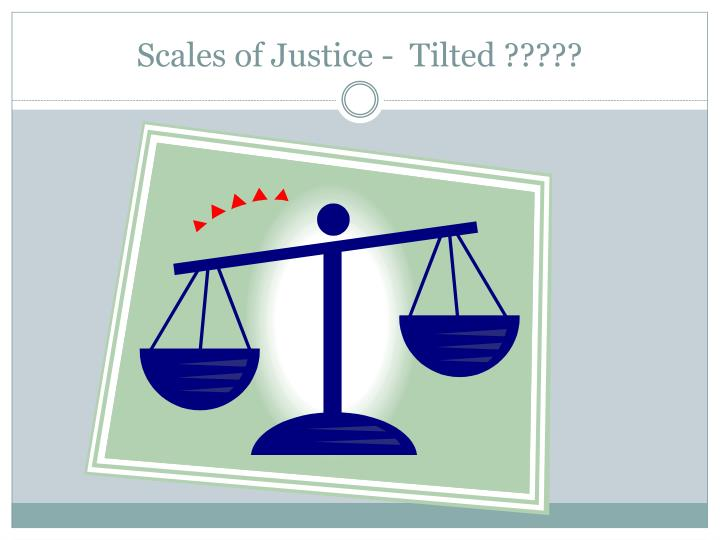 Scales of justice tilted