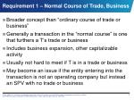 requirement 1 normal course of trade business
