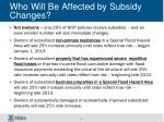 who will be affected by subsidy changes