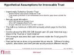 hypothetical assumptions for irrevocable trust