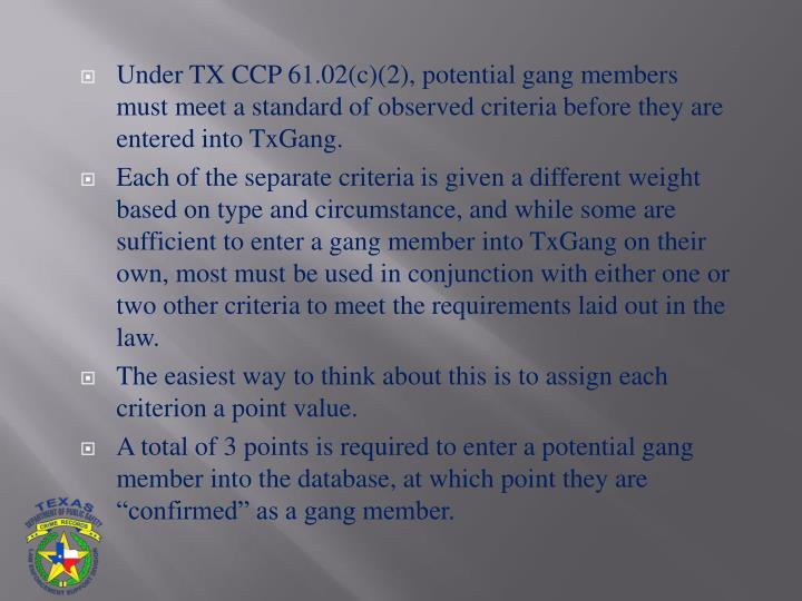 Under TX CCP 61.02(c)(2), potential gang members must meet a standard of observed criteria before they are entered into TxGang.