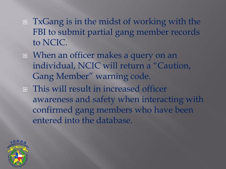 TxGang is in the midst of working with the FBI to submit partial gang member records to NCIC.