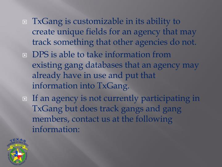 TxGang is customizable in its ability to create unique fields for an agency that may track something that other agencies do not.