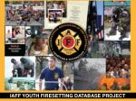 iaff youth firesetting database project