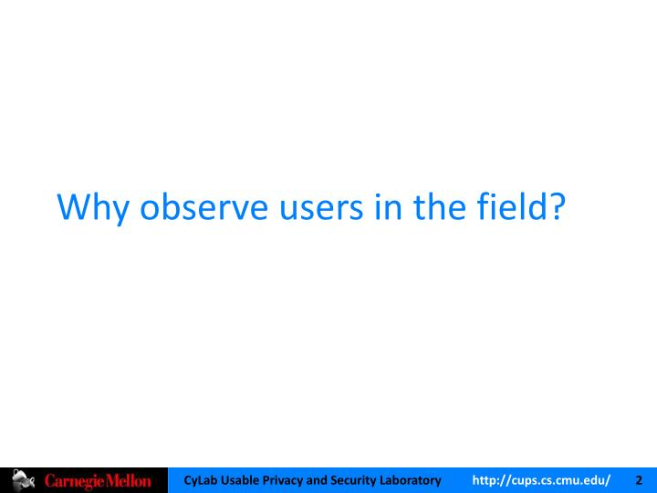 Why observe users in the field