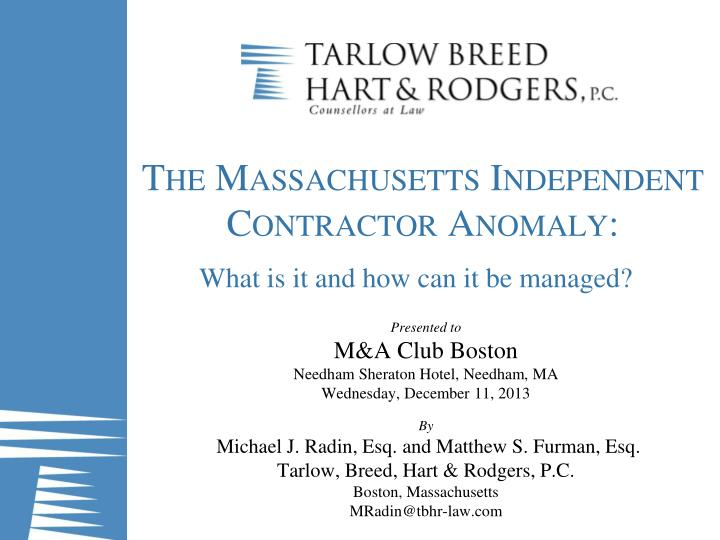 the massachusetts independent contractor anomaly what is it and how can it be managed n.