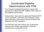coordinated eligibility determinations with ffm