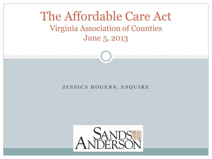 the affordable care act virginia association of counties june 5 2013 n.