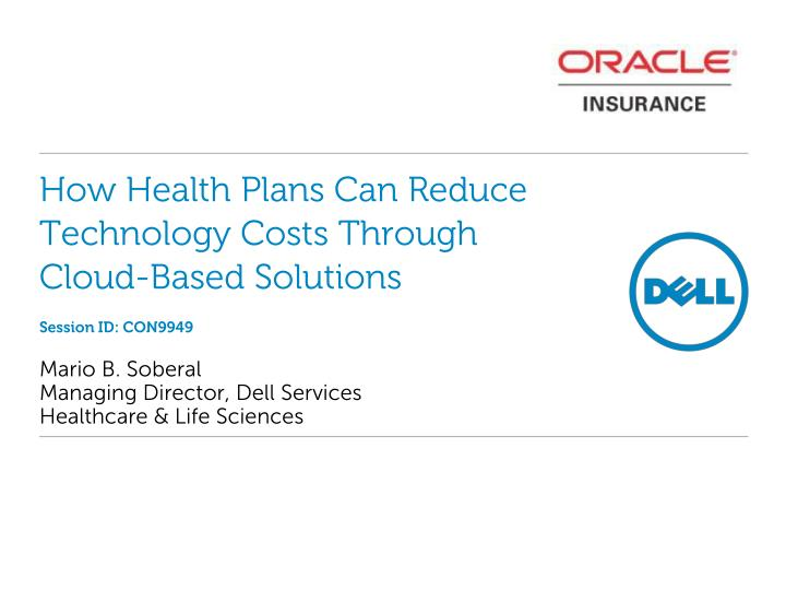 How health plans can reduce technology costs through cloud based solutions session id con9949