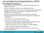 accountable care organizations aco key model features