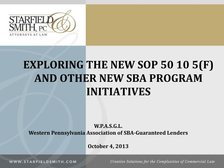 exploring the new sop 50 10 5 f and other new sba program initiatives n.