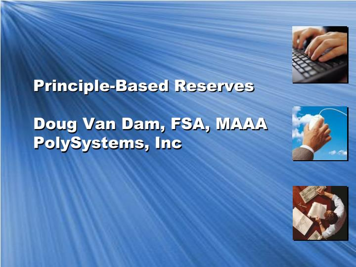 principle based reserves doug van dam fsa maaa polysystems inc n.