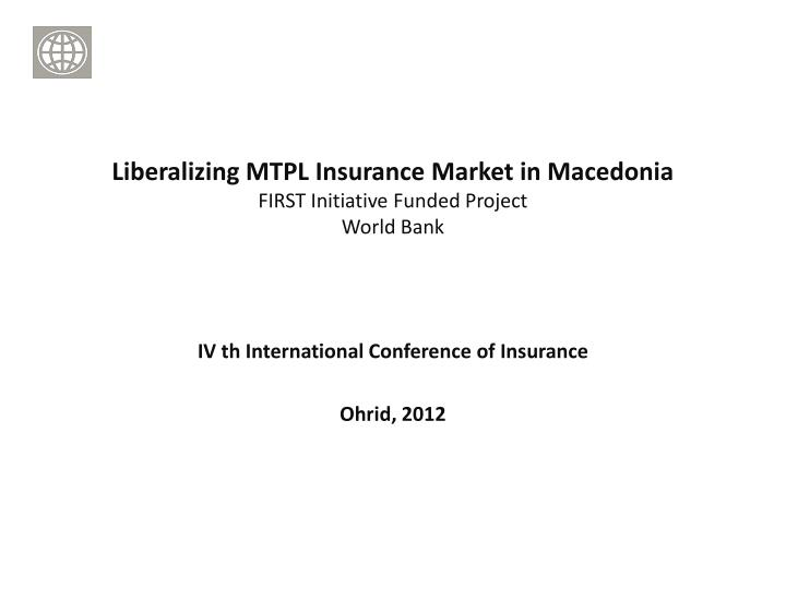 liberalizing mtpl insurance market in macedonia first initiative funded project world bank n.