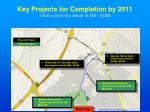 key projects for completion by 2011 total cost in the range of 45 90m