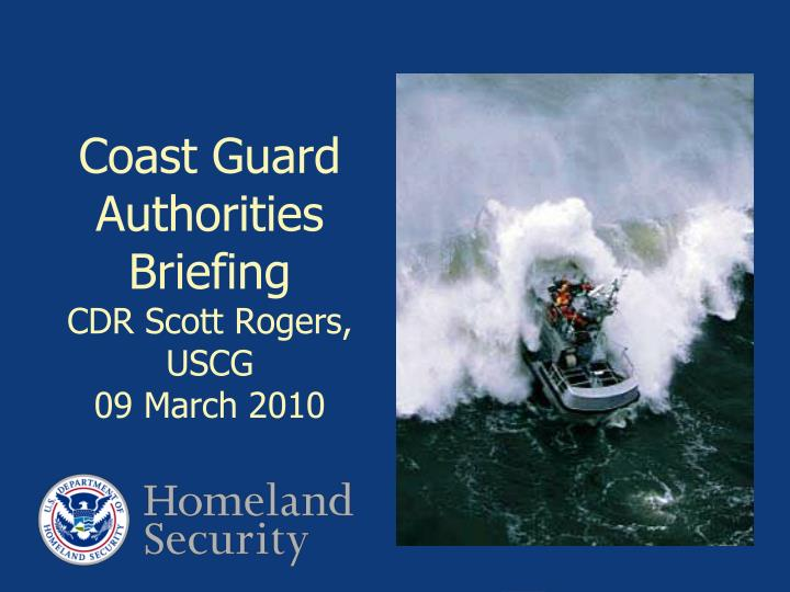 coast guard authorities briefing cdr scott rogers uscg 09 march 2010 n.