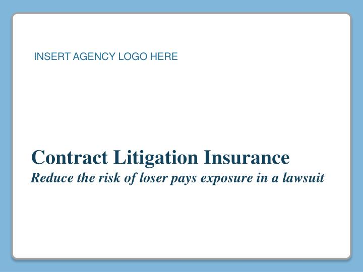 contract litigation insurance reduce the risk of loser pays exposure in a lawsuit n.