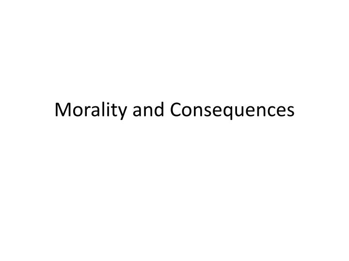 morality and consequences n.