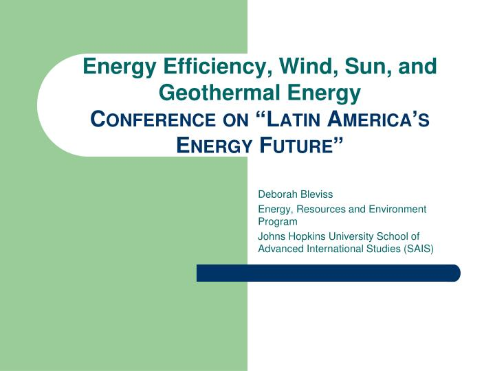 energy efficiency wind sun and geothermal energy conference on latin america s energy future n.