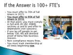if the answer is 100 fte s